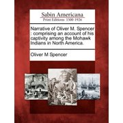 Narrative of Oliver M. Spencer : Comprising an Account of His Captivity Among the Mohawk Indians in North America.