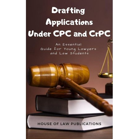 Drafting Applications Under CPC and CrPC: An Essential Guide for Young Lawyers and Law Students - (Cpc Four)