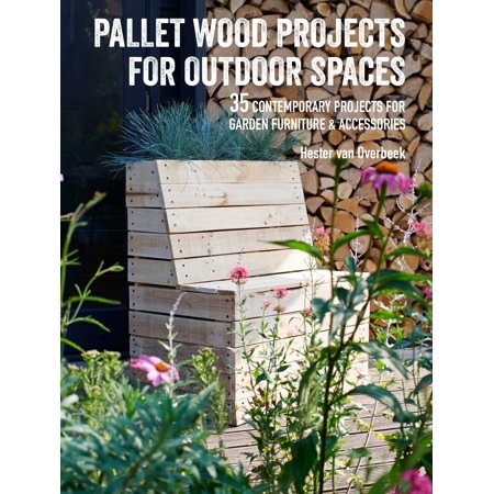 Pallet Wood Projects for Outdoor Spaces : 35 contemporary projects for garden furniture & accessories ()