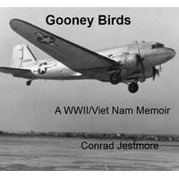Gooney Birds A WWII/Viet Nam Memoir - eBook