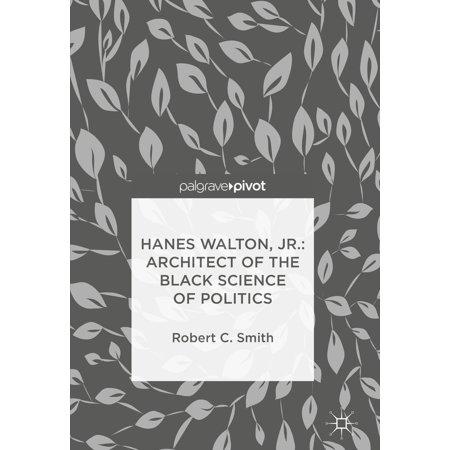 Hanes Walton, Jr.: Architect of the Black Science of Politics - eBook - Junior Architect