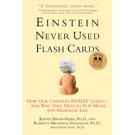 Einstein Never Used Flashcards : How Our Children Really Learn--and Why They Need to Play More and Memorize - How To Memorize