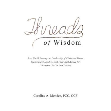 Threads of Wisdom : Real World Journeys to Leadership of Christian Women Marketplace Leaders, and Their Best Advice for Glorifying God in Your (Best Ringtones For Wife Calling)