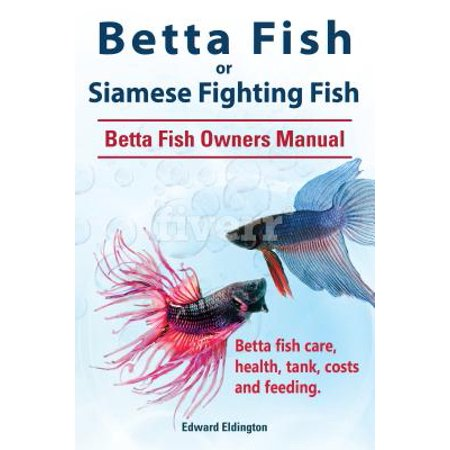 Betta Fish or Siamese Fighting Fish. Betta Fish Owners Manual. Betta fish care, health, tank, costs and feeding. -