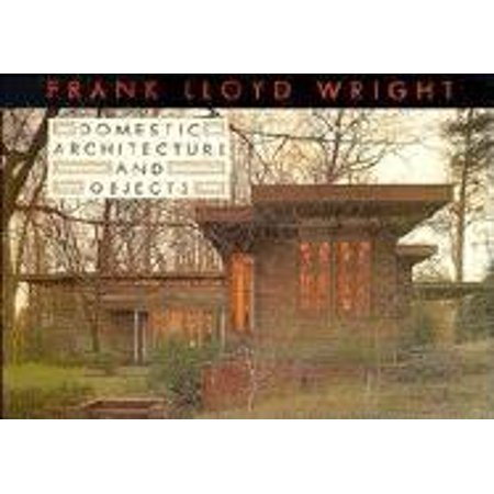 - Frank Lloyd Wright Domestic Architecture and Objects