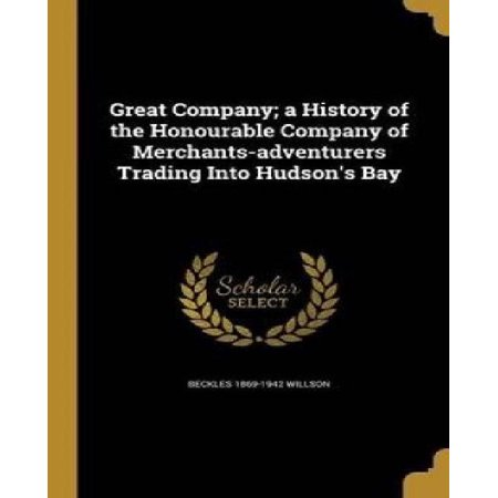 Great Company; A History of the Honourable Company of Merchants-Adventurers Trading Into Hudson's Bay - image 1 of 1
