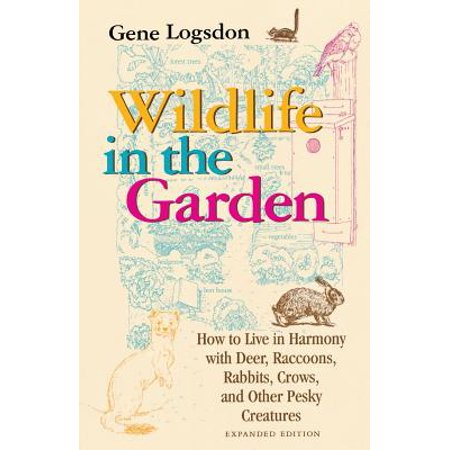 Wildlife in the Garden, Expanded Edition : How to Live in Harmony with Deer, Raccoons, Rabbits, Crows, and Other Pesky