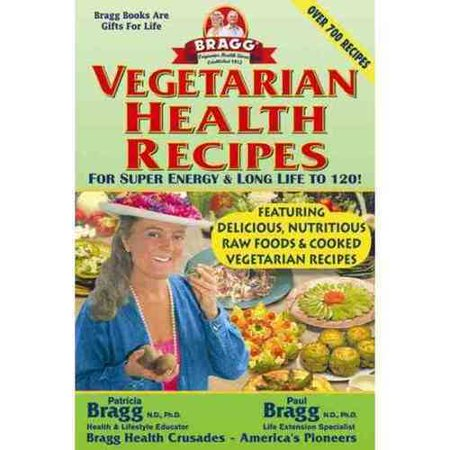 Bragg Vegetarian Health Recipes: For Super Energy & Long Life to 120! by