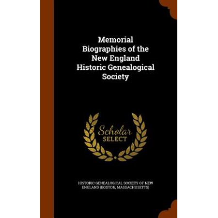 Historic Memorials - Memorial Biographies of the New England Historic Genealogical Society
