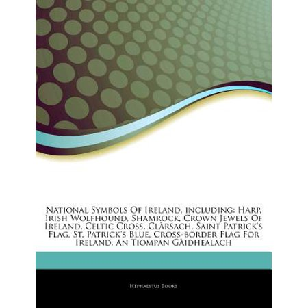 Articles on National Symbols of Ireland, Including: Harp, Irish Wolfhound, Shamrock, Crown Jewels of Ireland,... by