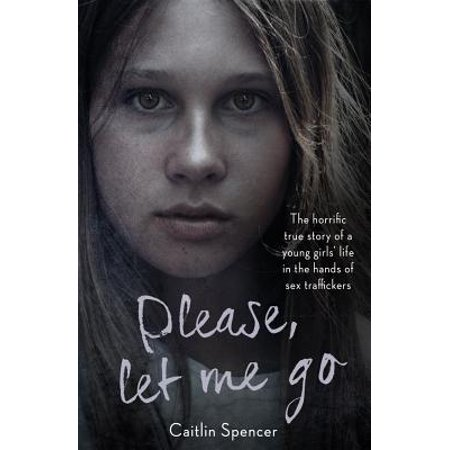 Please, Let Me Go : The Horrific True Story Of One Young Girl's Life In The Hands of British Sex (Please Release Me Let Me Go Chords)