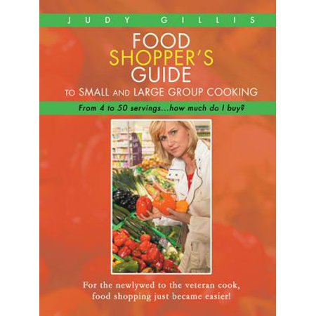 Food Shopper'S Guide to Small and Large Group Cooking - eBook