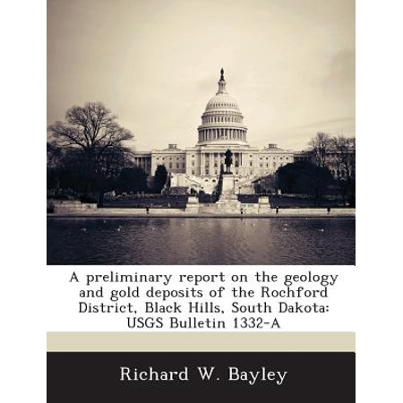 A Preliminary Report on the Geology and Gold Deposits of the Rochford District, Black Hills, South Dakota : Usgs Bulletin