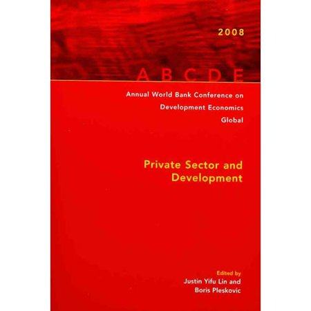 Annual World Bank Conference On Development Economics 2008  Global  Private Sector And Development