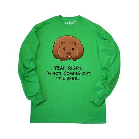 Yeah, Right. I'm Not Coming Out 'Til April. Groundhog Day Long Sleeve T-Shirt (Days Til Halloween)