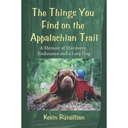 The Things You Find on the Appalachian Trail: A Memoir of Discovery, Endurance and a Lazy Dog -