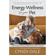 Energy Wellness for Your Pet: A Subtle Energy Companion for Better Bonding, Health & Happiness (Paperback)