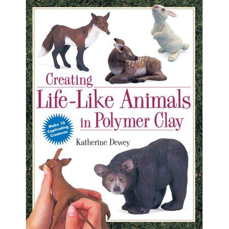 Creating Life-Like Animals in Polymer Clay (Life Like Animals)