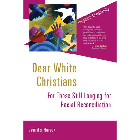 Dear White Christians  For Those Still Longing For Racial Reconciliation