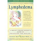 Lymphedema: A Breast Cancer Patient's Guide To Prevention And Healing