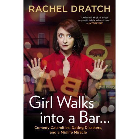 Girl Walks into a Bar . . . : Comedy Calamities, Dating Disasters, and a Midlife Miracle (A Girl Walks Into A Bar)
