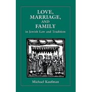Love, Marriage, and Family in Jewish Law and Tradition - eBook