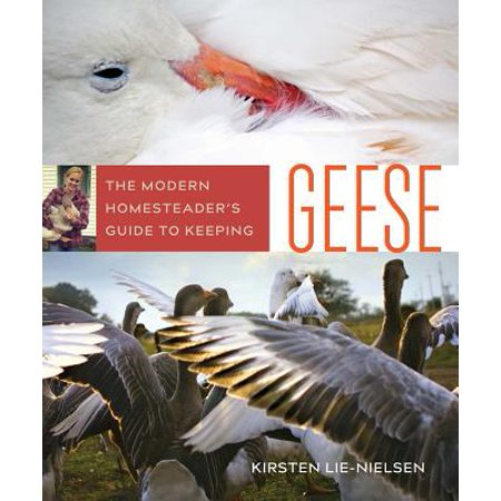 The Modern Homesteader's Guide to Keeping Geese :