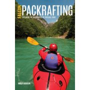 Packrafting : Exploring the Wilderness by Portable Boat