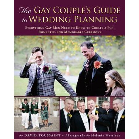 The Gay Couple's Guide to Wedding Planning : Everything Gay Men Need to Know to Create a Fun, Romantic, and Memorable Ceremony