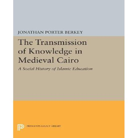 The Transmission Of Knowledge In Medieval Cairo  A Social History Of Islamic Education