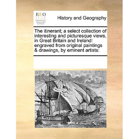 The Itinerant; A Select Collection of Interesting and Picturesque Views, in Great Britain and Ireland : Engraved from Original Paintings & Drawings, by Eminent Artists: