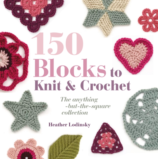 150 Blocks to Knit and Crochet: The Anything-but-the-square Collection (Paperback)