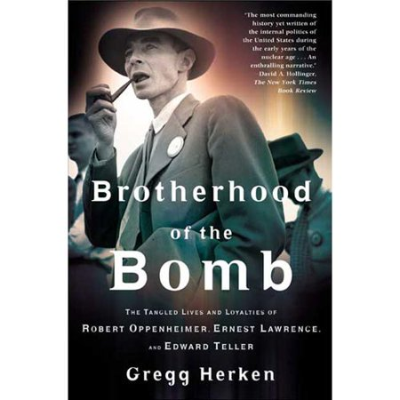 Brotherhood Of The Bomb  The Tangled Lives And Loyalties Of Robert Oppenheimer  Ernest Lawrence  And Edward Teller