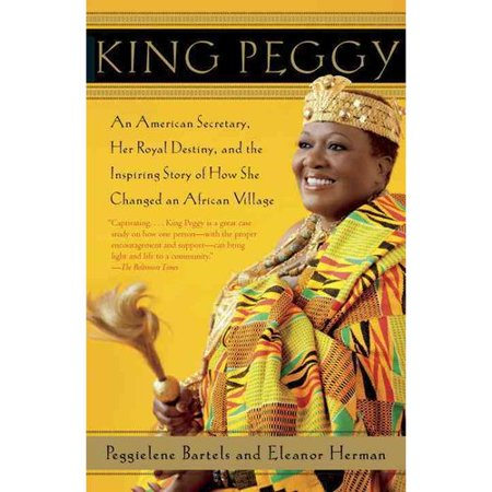King Peggy  An American Secretary  Her Royal Destiny  And The Inspiring Story Of How She Changed An African Village