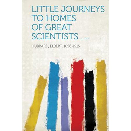 Little Journeys to Homes of Great Scientists .....