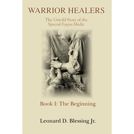 Warrior Healers : The Untold Story of the Special Forces Medic ()