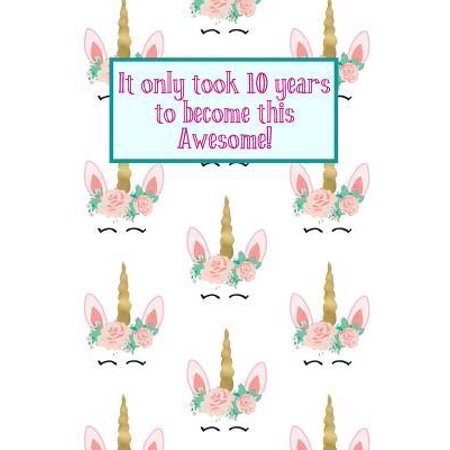 It Only Took 10 Years to Become This Awesome! : Unicorn Crown -Ten 10 Yr Old Girl Journal Ideas Notebook - Gift Idea for 10th Happy Birthday Present Note Book Preteen Tween Basket Christmas Stocking Stuffer Filler (Card (Good Christmas Presents For 10 Year Old Boys)
