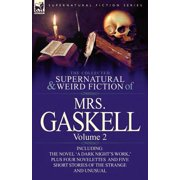 The Collected Supernatural and Weird Fiction of Mrs. Gaskell-Volume 2 : Including One Novel 'a Dark Night's Work, ' Four Novelettes 'crowley Castle, '