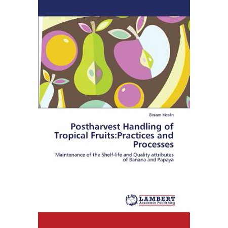 Postharvest Handling of Tropical Fruits : Practices and Processes