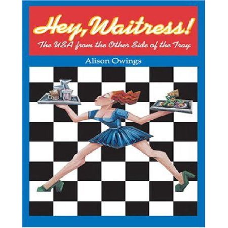 Hey, Waitress!: The USA from the Other Side of the Tray