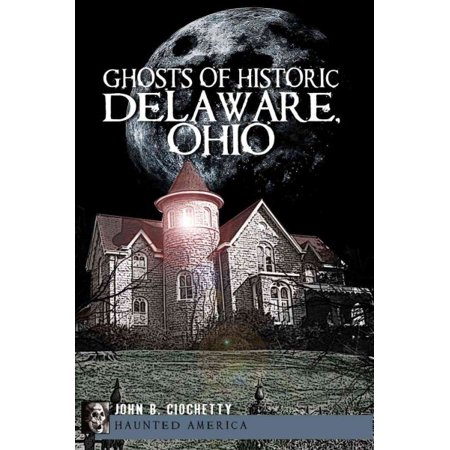 Historic Ghosts - Ghosts of Historic Delaware, Ohio