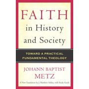Faith in History and Society : Toward a Practical Fundamental Theology