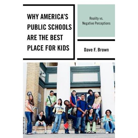 Why America's Public Schools Are the Best Place for Kids : Reality vs. Negative Perceptions for $<!---->