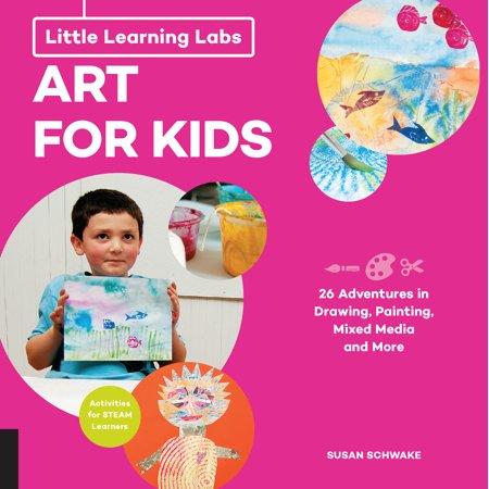 Little Learning Labs: Art for Kids, abridged paperback edition : 26 Adventures in Drawing, Painting, Mixed Media and More; Activities for STEAM