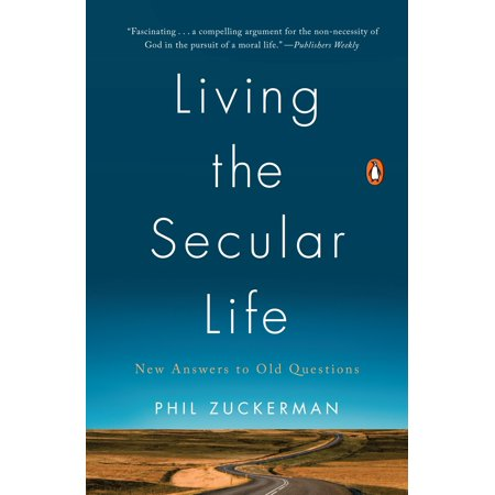 Living the Secular Life : New Answers to Old