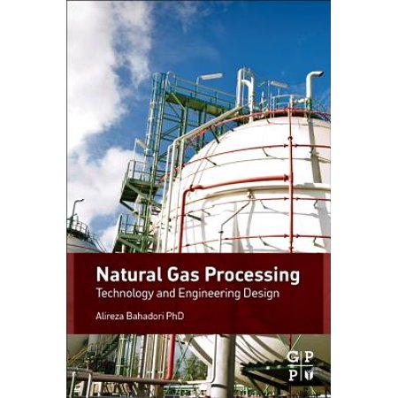 Natural Gas Processing : Technology and Engineering (Materials Engineering Science Processing And Design 3rd Edition)