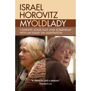 My Old Lady: Complete Stage Play and Screenplay with an Essay on Adaptation (Paperback)