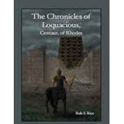The Chronicles of Loquacious, Centaur, of Rhodes - eBook