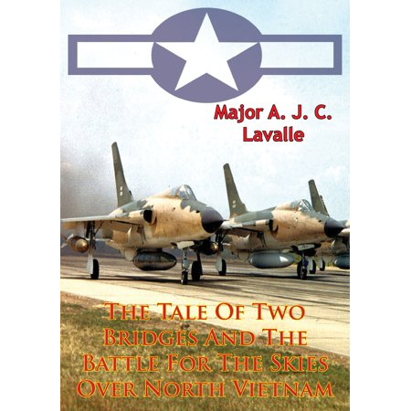 The Tale Of Two Bridges And The Battle For The Skies Over North Vietnam [Illustrated Edition] - (Land Bridge Between Asia And North America)