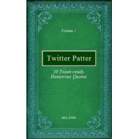 Twitter Patter: 50 Tweet-ready Humorous Quotes - Volume 1 - eBook